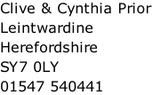 Clive & Cynthia Prior Leintwardine Herefordshire SY7 0LY 01547 540441