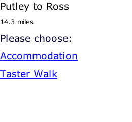 Putley to Ross 14.3 miles Please choose: Accommodation Taster Walk